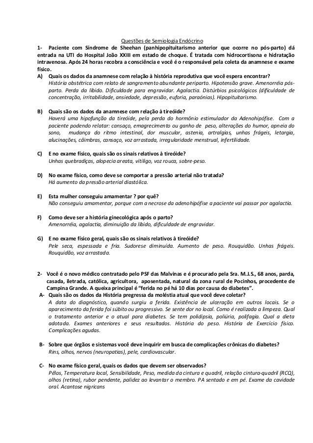 Questões de Semiologia Endócrino1- Paciente com Síndrome de Sheehan (panhipopituitarismo anterior que ocorre no pós-parto)...