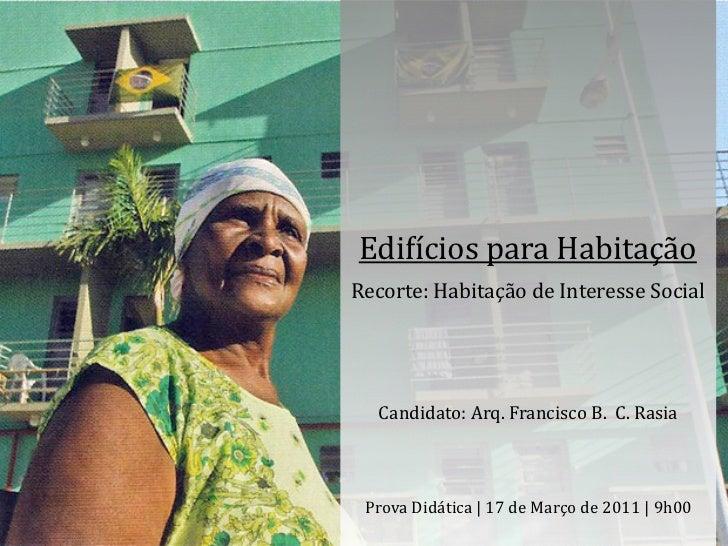 Edi$ícios para HabitaçãoRecorte: Habitação de Interesse Social    Candidato: Arq. Francisco B.  C. ...