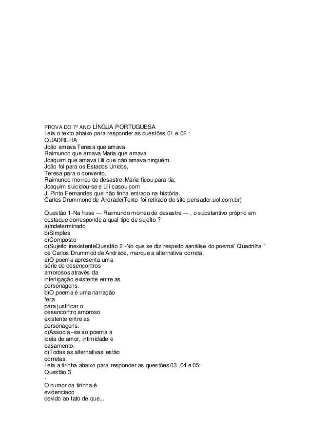 PROVA DO 7º ANO LÍNGUA PORTUGUESA Leia o texto abaixo para responder as questões 01 e 02 : QUADRILHA João amava Teresa que...