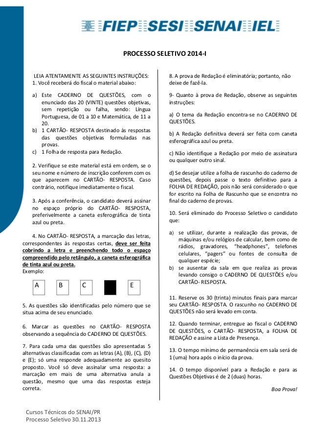 Cursos Técnicos do SENAI/PR  Processo Seletivo 30.11.2013  PROCESSO SELETIVO 2014-I  LEIA ATENTAMENTE AS SEGUINTES INSTRUÇ...