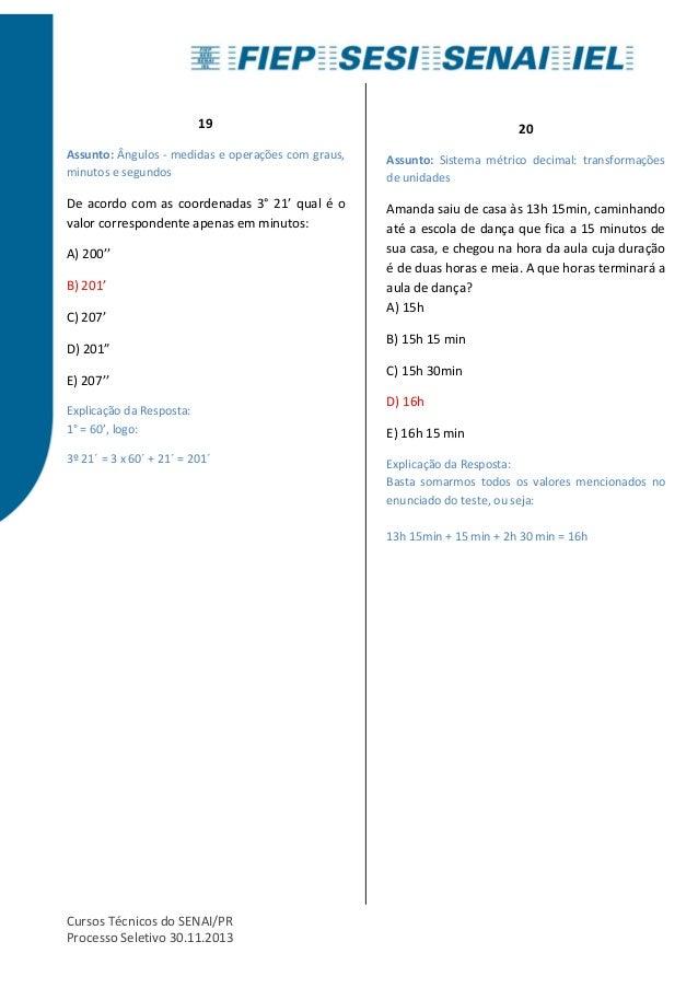 19  Assunto: Ângulos - medidas e operações com graus,  minutos e segundos  De acordo com as coordenadas 3° 21' qual é o  v...