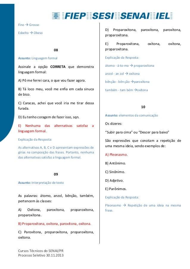 Fino  Grosso  Esbelto  Obeso  08  Assunto: Linguagem formal  Assinale a opção CORRETA que demonstra  linguagem formal:  A)...