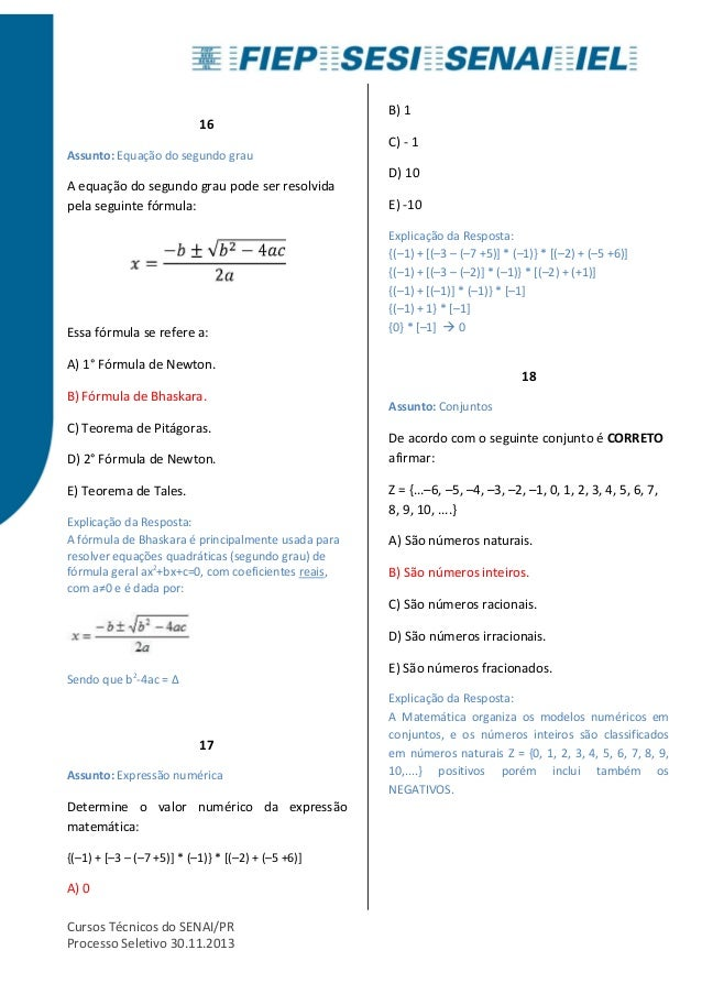 16  Assunto: Equação do segundo grau  A equação do segundo grau pode ser resolvida  pela seguinte fórmula:  Essa fórmula s...