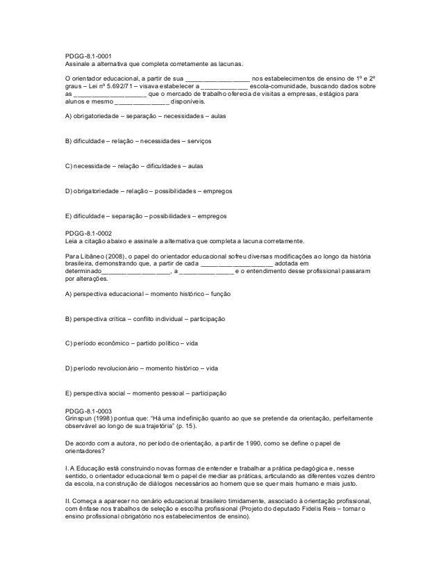 PDGG-8.1-0001  Assinale a alternativa que completa corretamente as lacunas.  O orientador educacional, a partir de sua ___...