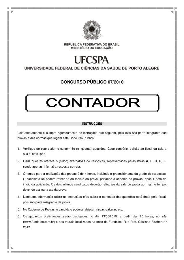 CONCURSO PÚBLICO 07/2010 INSTRUÇÕES Leia atentamente e cumpra rigorosamente as instruções que seguem, pois elas são parte ...