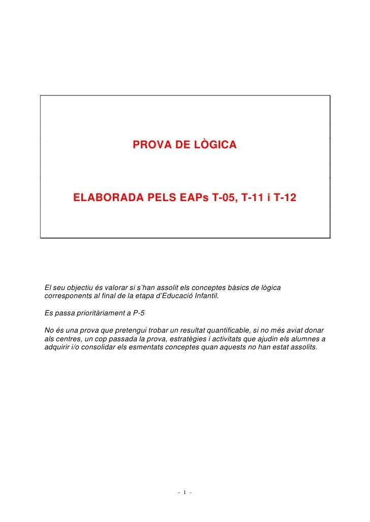 PROVA DE LÒGICA         ELABORADA PELS EAPs T-05, T-11 i T-12El seu objectiu és valorar si s'han assolit els conceptes bàs...