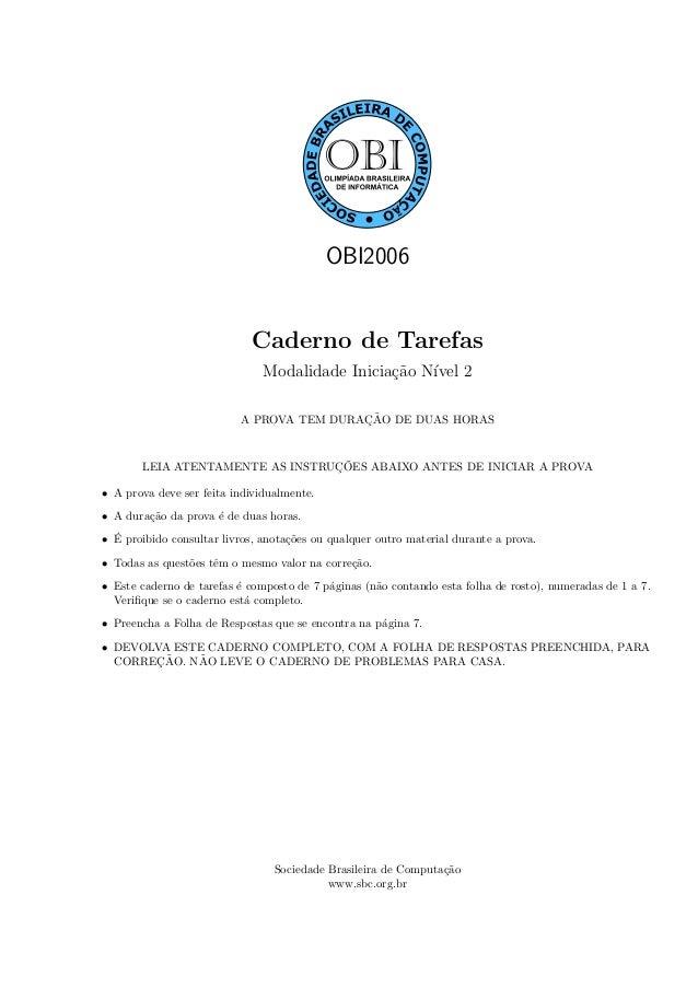 OBI2006Caderno de TarefasModalidade Inicia¸c˜ao N´ıvel 2A PROVA TEM DURAC¸ ˜AO DE DUAS HORASLEIA ATENTAMENTE AS INSTRUC¸ ˜...