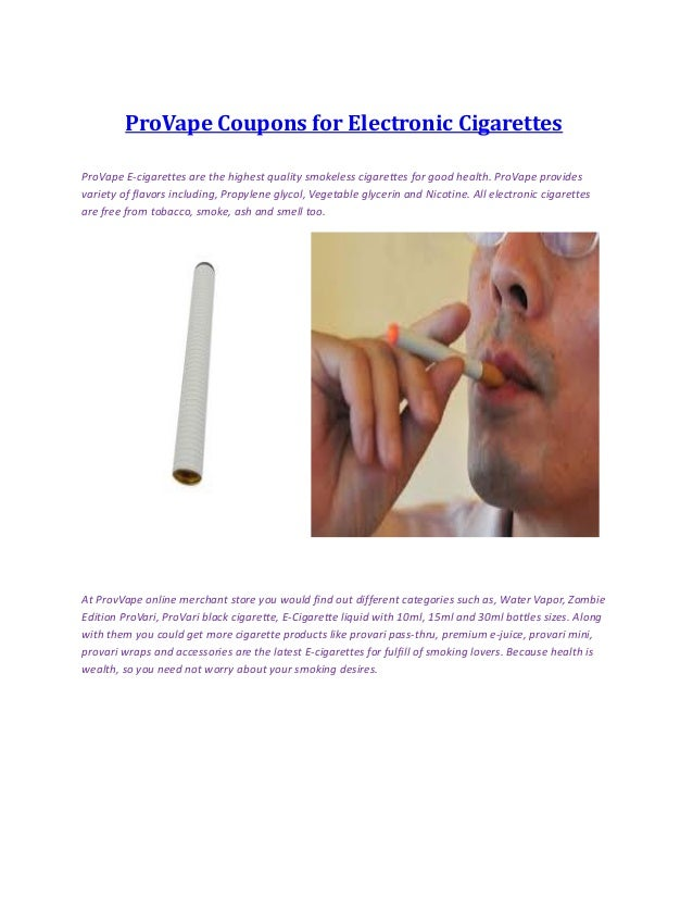ProVape Coupons for Electronic Cigarettes ProVape E-cigarettes are the highest quality smokeless cigarettes for good healt...