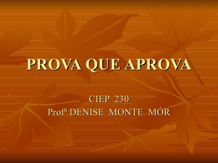 PROVA QUE APROVA CIEP  230 Profª DENISE  MONTE  MÓR
