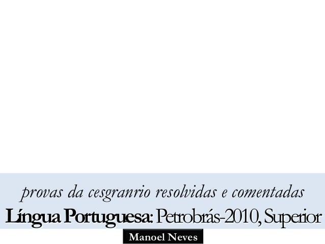 provas da cesgranrio resolvidas e comentadas  Língua Portuguesa: Petrobrás-2010, Superior  Manoel Neves