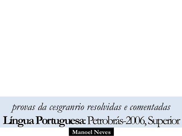 provas da cesgranrio resolvidas e comentadas  Língua Portuguesa: Petrobrás-2006, Superior  Manoel Neves