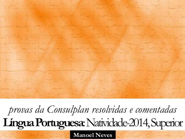 Manoel Neves provas da Consulplan resolvidas e comentadas LínguaPortuguesa:Natividade-2014,Superior