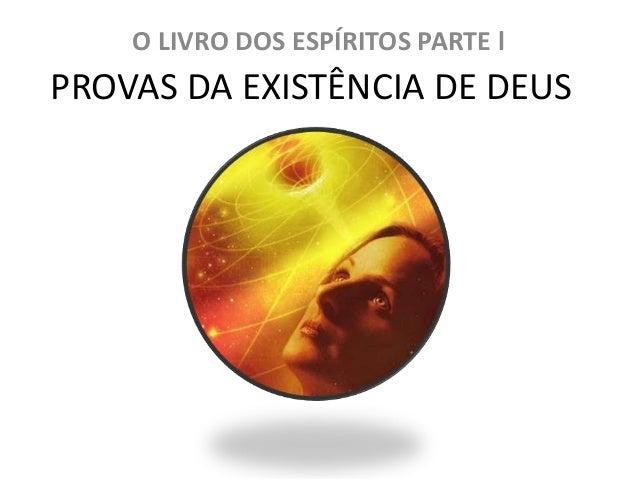 PROVAS DA EXISTÊNCIA DE DEUS O LIVRO DOS ESPÍRITOS PARTE l