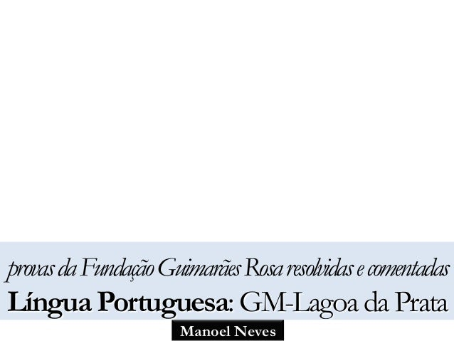 provas da Fundação Guimarães Rosa resolvidas e comentadas  Língua Portuguesa: GM-Lagoa da Prata  Manoel Neves