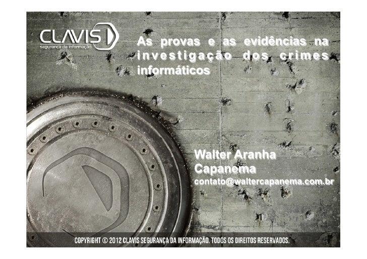 As provas e as evidências nainvestigação dos crimesinformáticos        Walter Aranha        Capanema        contato@walter...