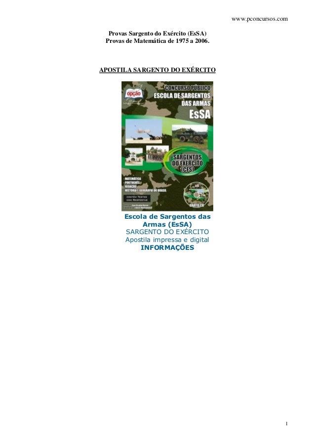 www.pconcursos.com 1 Provas Sargento do Exército (EsSA) Provas de Matemática de 1975 a 2006. APOSTILA SARGENTO DO EXÉRCITO...