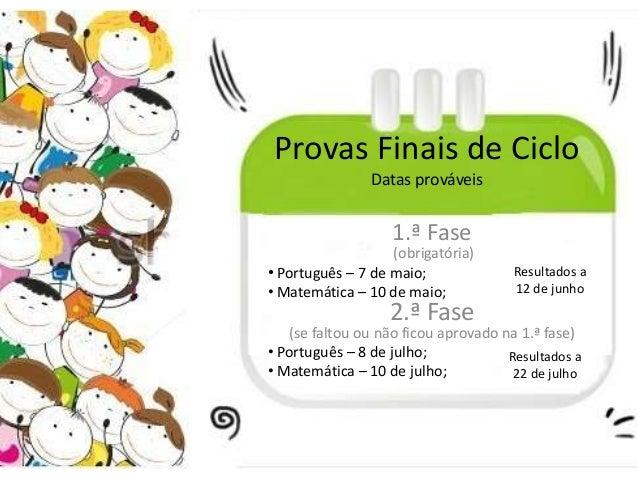Provas Finais de Ciclo                Datas prováveis                   1.ª Fase                   (obrigatória)• Portuguê...
