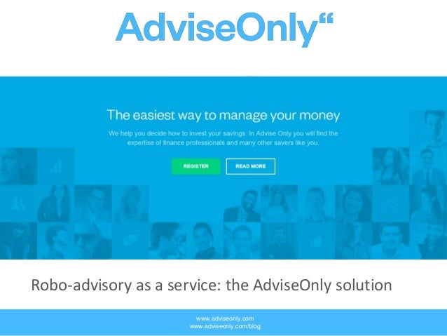 www.adviseonly.com www.adviseonly.com/blog Robo-advisory as a service: the AdviseOnly solution