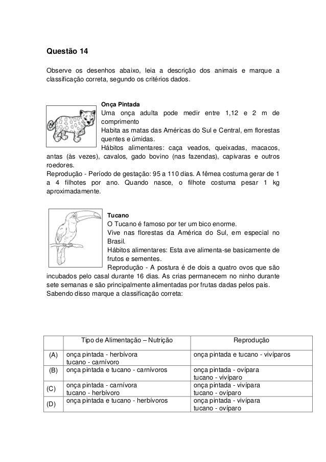 Questão 14 Observe os desenhos abaixo, leia a descrição dos animais e marque a classificação correta, segundo os critérios...