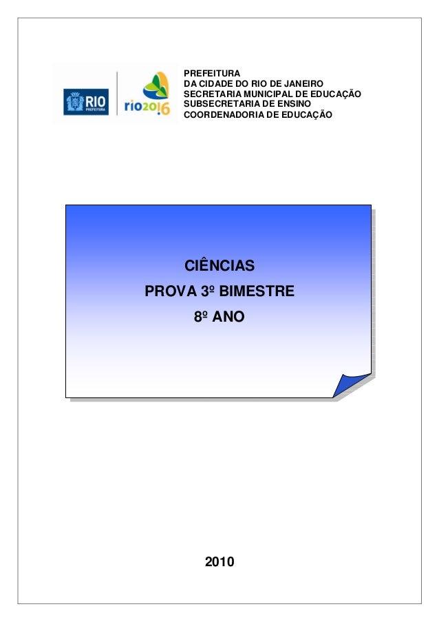 CIÊNCIAS PROVA 3º BIMESTRE 8º ANO 2010 PREFEITURA DA CIDADE DO RIO DE JANEIRO SECRETARIA MUNICIPAL DE EDUCAÇÃO SUBSECRETAR...