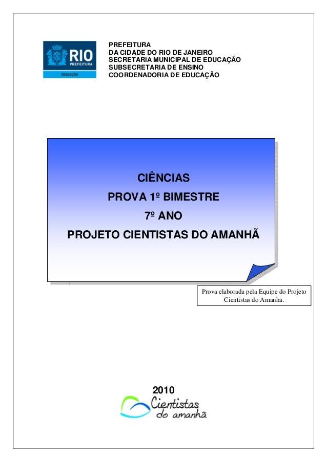 CIÊNCIAS PROVA 1º BIMESTRE 7º ANO PROJETO CIENTISTAS DO AMANHÃ 2010 PREFEITURA DA CIDADE DO RIO DE JANEIRO SECRETARIA MUNI...