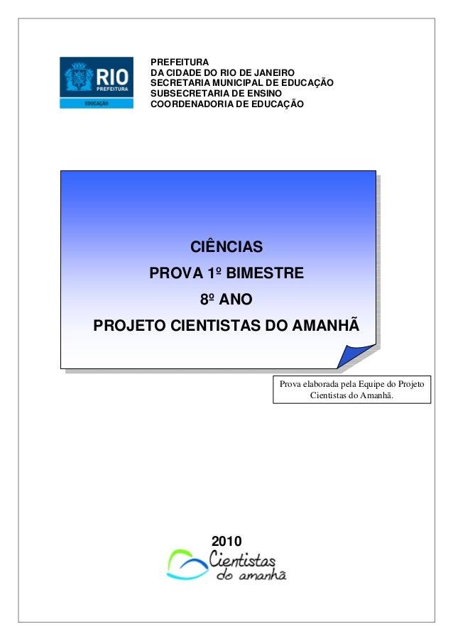 CIÊNCIAS PROVA 1º BIMESTRE 8º ANO PROJETO CIENTISTAS DO AMANHÃ 2010 PREFEITURA DA CIDADE DO RIO DE JANEIRO SECRETARIA MUNI...