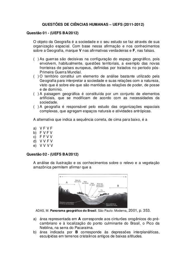 QUESTÕES DE CIÊNCIAS HUMANAS – UEFS (2011-2012)Questão 01 - (UEFS BA/2012)   O objeto da Geografia é a sociedade e o seu e...