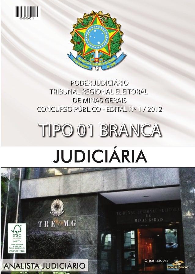 Organizadora: PODERJUDICIÁRIO TRIBUNALREGIONALELEITORAL DEMINASGERAIS CONCURSOPÚBLICO-EDITALNº1/2012 TIPO01BRANCA JUDICIÁR...