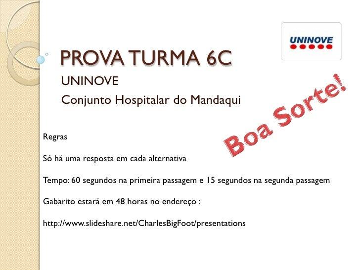 PROVA TURMA 6C     UNINOVE     Conjunto Hospitalar do Mandaqui  Regras  Só há uma resposta em cada alternativa  Tempo: 60 ...