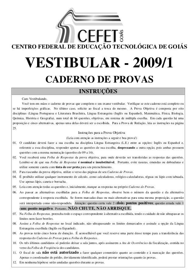 CENTRO FEDERAL DE EDUCAÇÃO TECNOLÓGICA DE GOIÁS          VESTIBULAR - 2009/1                         CADERNO DE PROVAS    ...