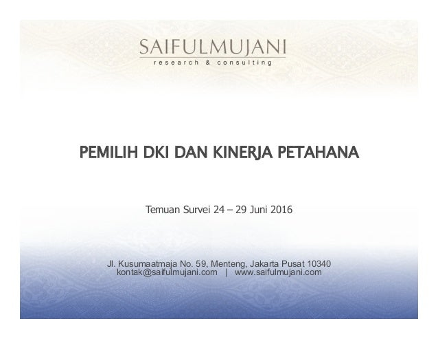 Jl. Kusumaatmaja No. 59, Menteng, Jakarta Pusat 10340 kontak@saifulmujani.com   www.saifulmujani.com PEMILIH DKI DAN KINER...