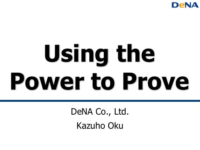 Using the Power to Prove DeNA Co., Ltd. Kazuho Oku