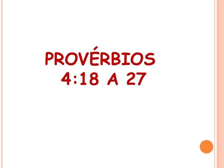 PROVÉRBIOS  4:18 A 27
