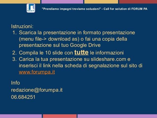 """""""Prendiamo impegni troviamo soluzioni"""" - Call for solution di FORUM PA Istruzioni: 1. Scarica la presentazione in formato ..."""