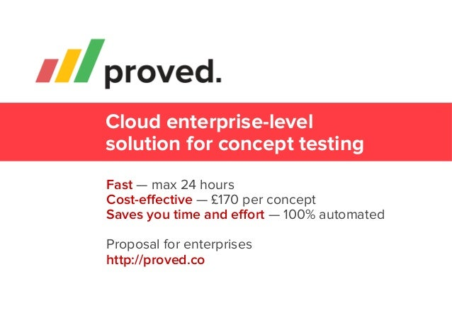 Cloud enterprise-level solution for concept testing Fast — max 24 hours Cost-effective — £170 per concept Saves you time an...