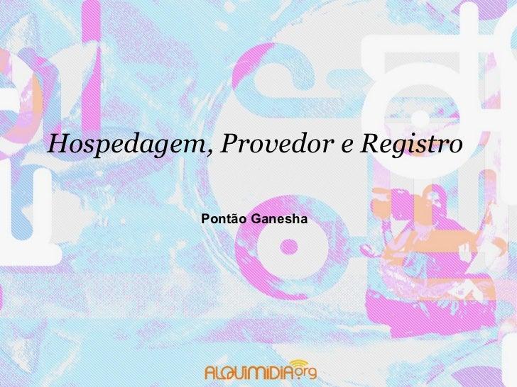 Hospedagem, Provedor e Registro            Pontão Ganesha