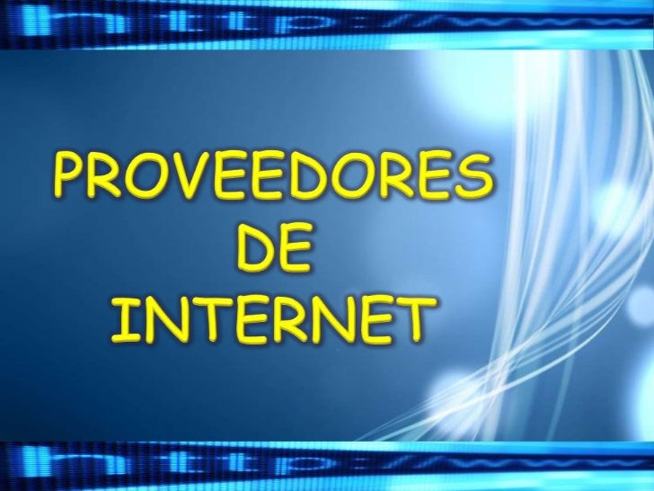 ¿QUÉ ES UN PROVEEDOR DE                     INTERNET?    El proveedor de servicios de Internet es un intermediario, entre ...