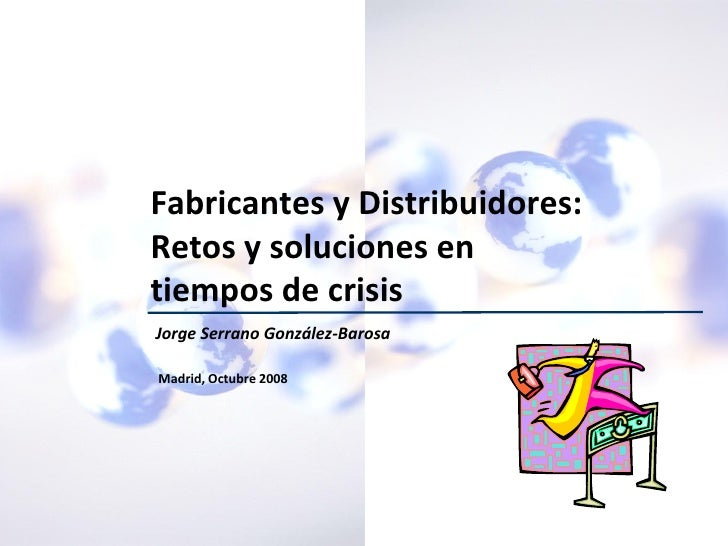Fabricantes y Distribuidores:                             Retos y soluciones en                             tiempos de cri...