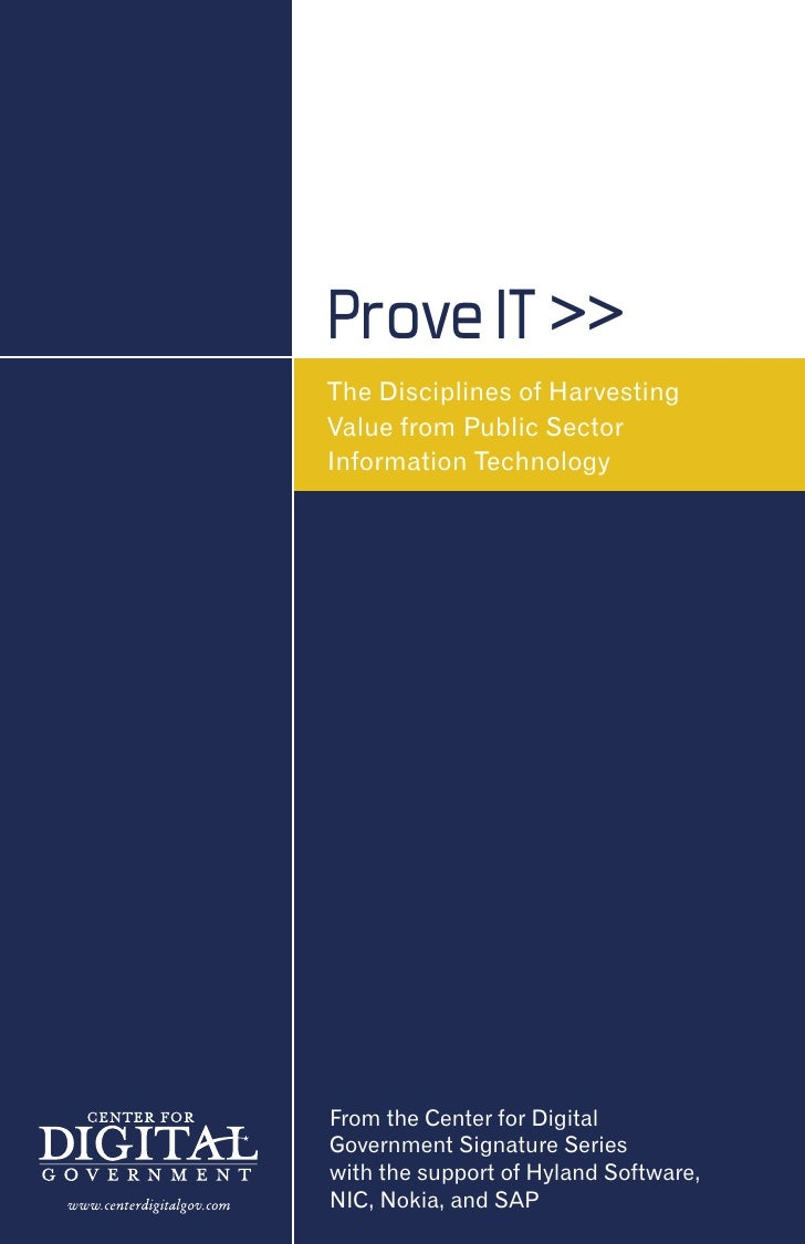 Prove IT >> The Disciplines of Harvesting Value from Public Sector Information Technology     From the Center for Digital ...
