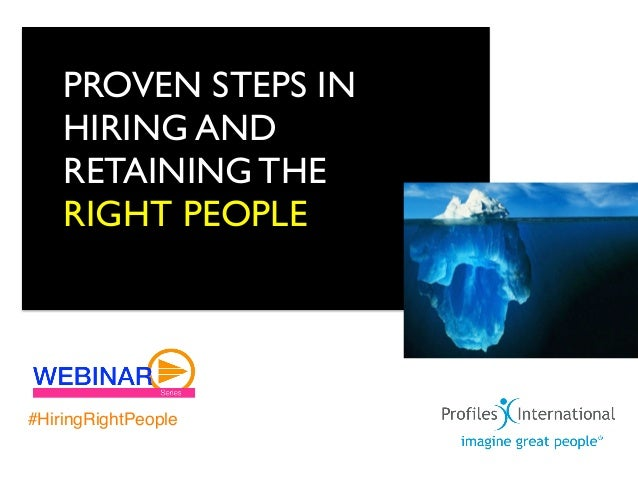 PROVEN STEPS IN    HIRING AND    RETAINING THE    RIGHT PEOPLE#HiringRightPeople