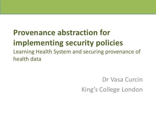Provenance abstraction for implementing security policies Learning Health System and securing provenance of health data Dr...