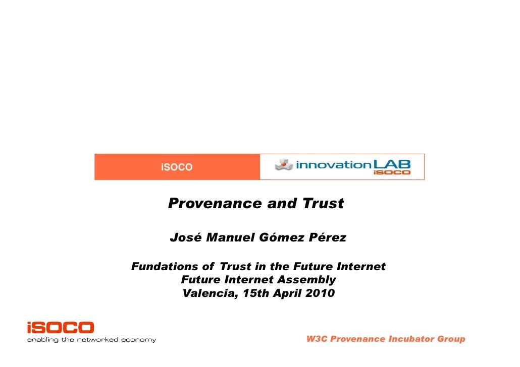 iSOCO         Provenance and Trust        José Manuel Gómez Pérez  Fundations of Trust in the Future Internet         Futu...