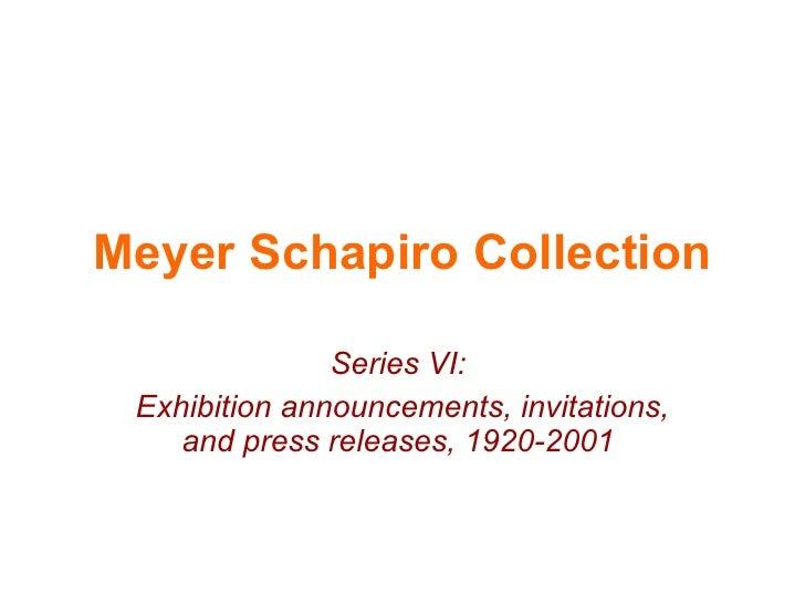 Meyer Schapiro Collection Series VI:  Exhibition announcements, invitations, and press releases, 1920-2001