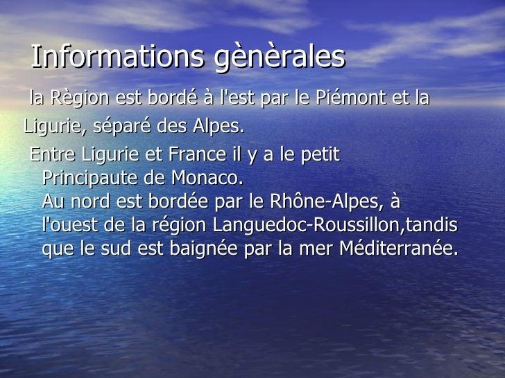 <ul>Informations gènèrales </ul><ul>la Règion estbordéà l'estparlePiémont etla Ligurie,séparédes Alpes.  Entre Li...