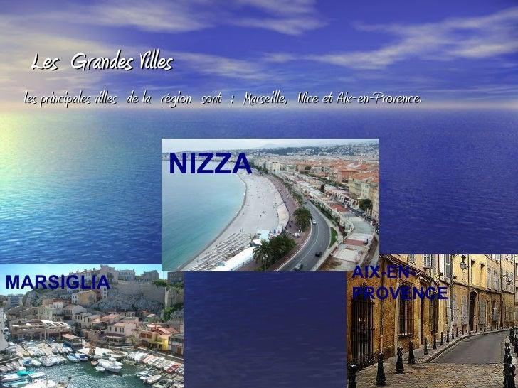 <ul>Les  Grandes Villes </ul><ul>les principales villesde larégionsont:Marseille,Nice et Aix-en-Provence. </ul>MARSI...