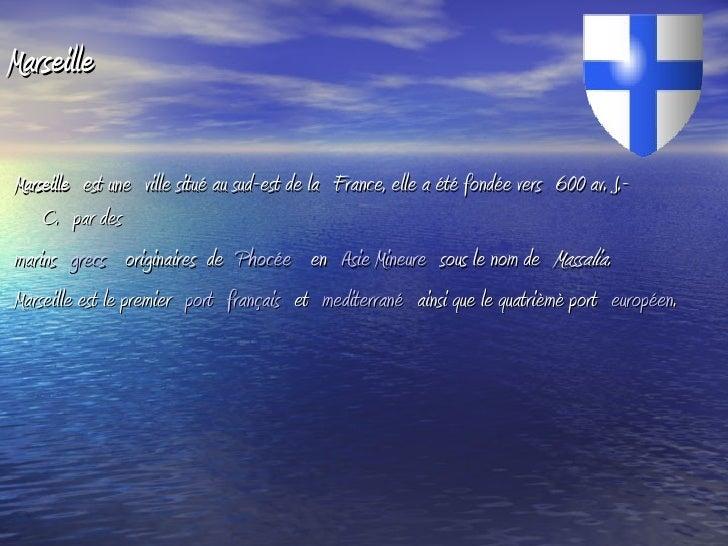 <ul>Marseille </ul><ul>Marseille est uneville situé au sud-est de laFrance, elle a été fondée vers600 av. J.-C.par de...