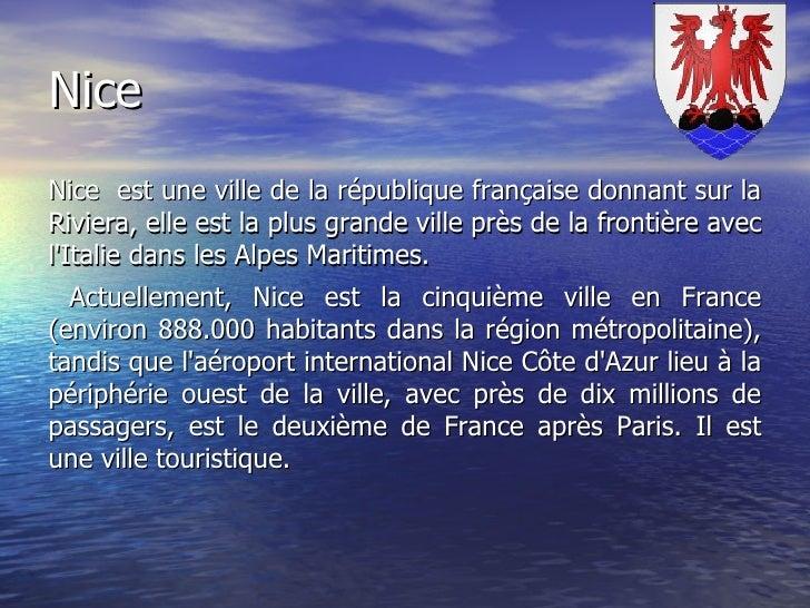 Nice Nice  est une ville de la république française donnant sur la Riviera, elle est la plus grande ville près de la front...