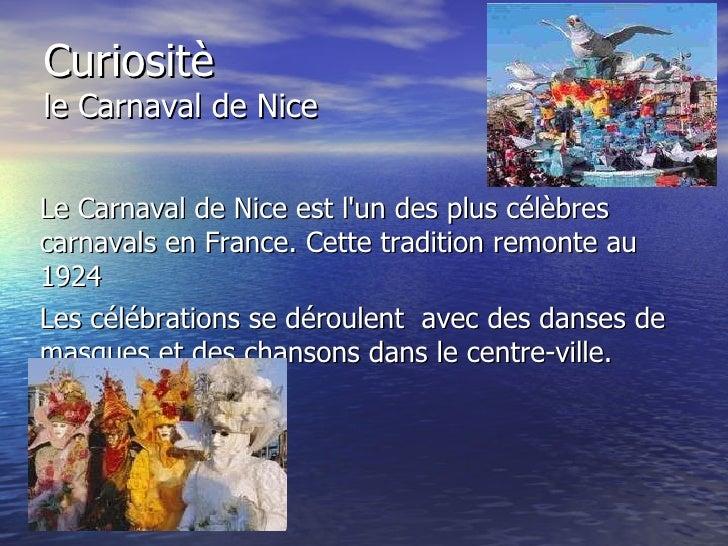 Curiositè le Carnaval de Nice Le Carnaval de Nice est l'un des plus célèbres carnavals en France. Cette tradition remonte ...
