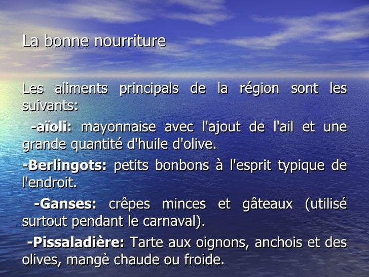 La bonne nourriture Les aliments principals de la région sont les  suivants: -aïoli:  mayonnaise avec l'ajout de l'ail et ...