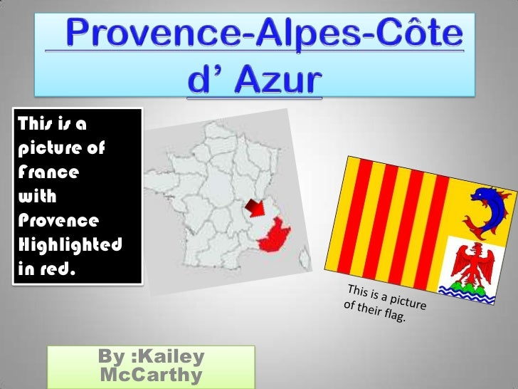 Provence-Alpes-Côte d' Azur<br />This is a picture of France<br />with Provence<br />Highlighted<br />in red.<br />This ...